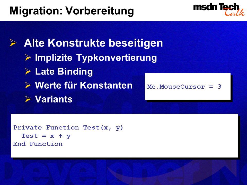 Migration: Vorbereitung Alte Konstrukte beseitigen Implizite Typkonvertierung Late Binding Werte für Konstanten Variants Private Function Test(x, y) T