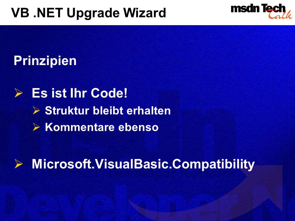 VB.NET Upgrade Wizard Es ist Ihr Code! Struktur bleibt erhalten Kommentare ebenso Microsoft.VisualBasic.Compatibility Prinzipien