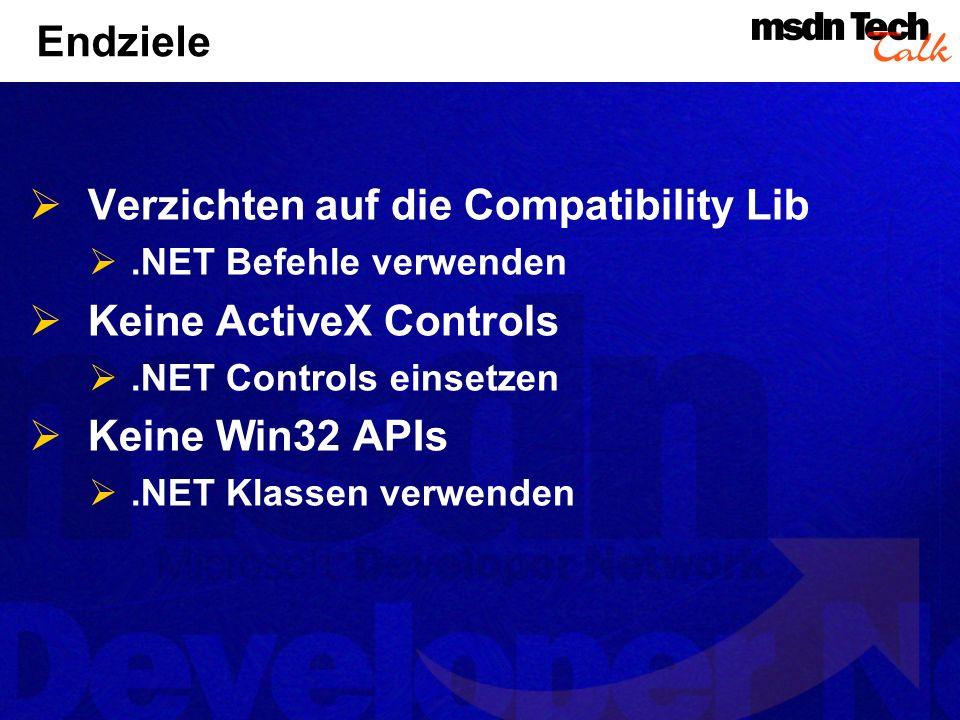 Endziele Verzichten auf die Compatibility Lib.NET Befehle verwenden Keine ActiveX Controls.NET Controls einsetzen Keine Win32 APIs.NET Klassen verwend