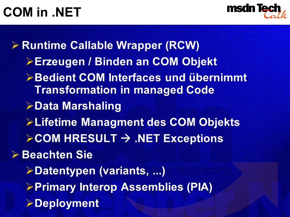 COM in.NET Runtime Callable Wrapper (RCW) Erzeugen / Binden an COM Objekt Bedient COM Interfaces und übernimmt Transformation in managed Code Data Mar