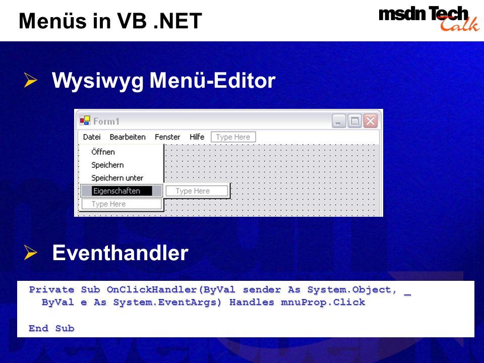 Menüs in VB.NET Wysiwyg Menü-Editor Eventhandler Private Sub OnClickHandler(ByVal sender As System.Object, _ Private Sub OnClickHandler(ByVal sender A