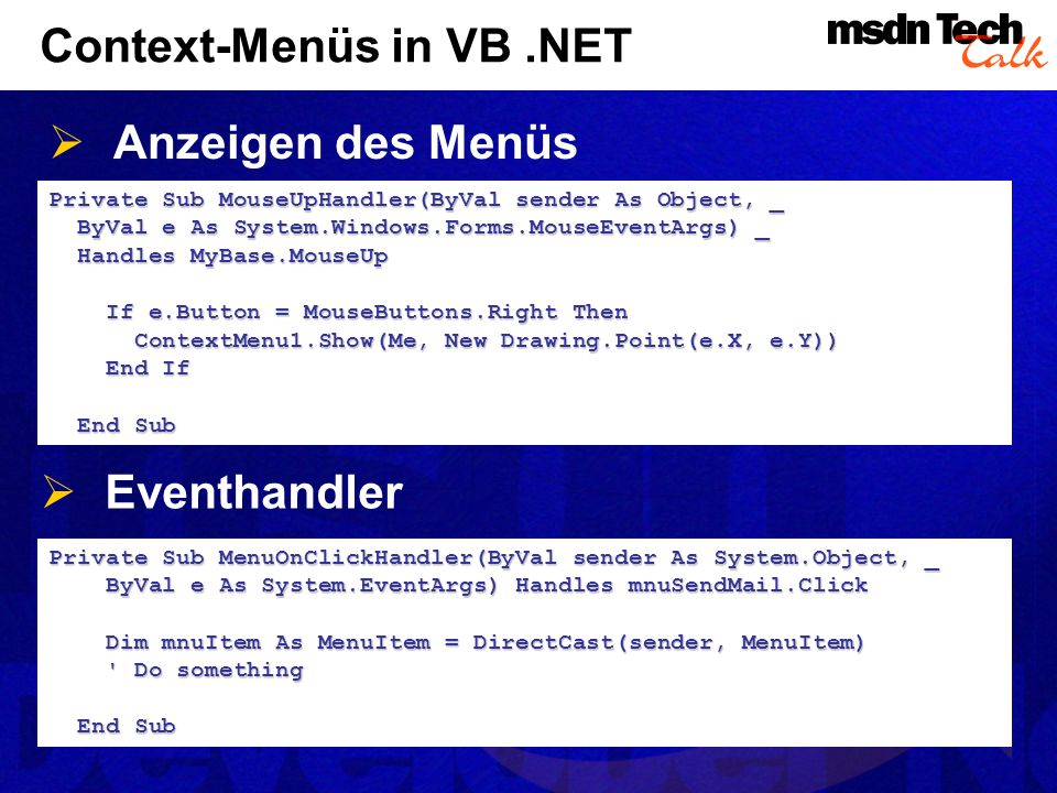 Context-Menüs in VB.NET Private Sub MouseUpHandler(ByVal sender As Object, _ ByVal e As System.Windows.Forms.MouseEventArgs) _ ByVal e As System.Windo