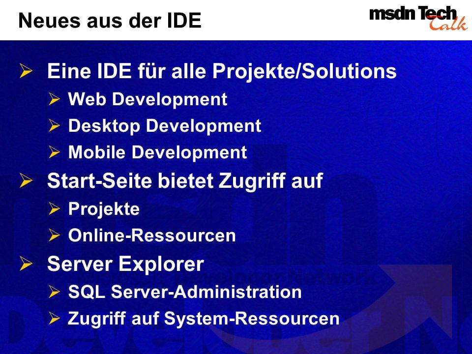 Neues aus der IDE Eine IDE für alle Projekte/Solutions Web Development Desktop Development Mobile Development Start-Seite bietet Zugriff auf Projekte