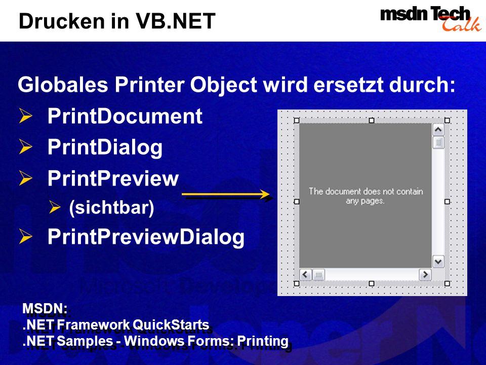 Drucken in VB.NET Globales Printer Object wird ersetzt durch: PrintDocument PrintDialog PrintPreview (sichtbar) PrintPreviewDialog MSDN:.NET Framework
