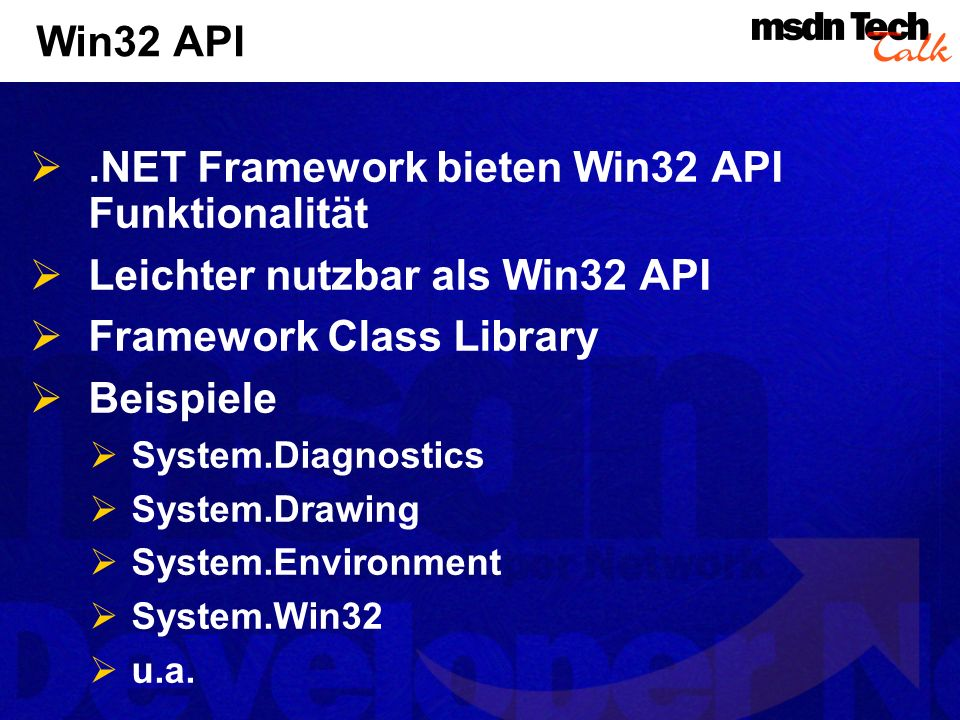 Win32 API.NET Framework bieten Win32 API Funktionalität Leichter nutzbar als Win32 API Framework Class Library Beispiele System.Diagnostics System.Dra