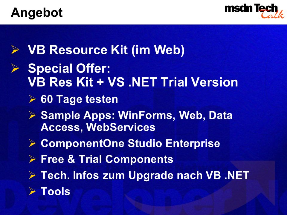 Angebot VB Resource Kit (im Web) Special Offer: VB Res Kit + VS.NET Trial Version 60 Tage testen Sample Apps: WinForms, Web, Data Access, WebServices