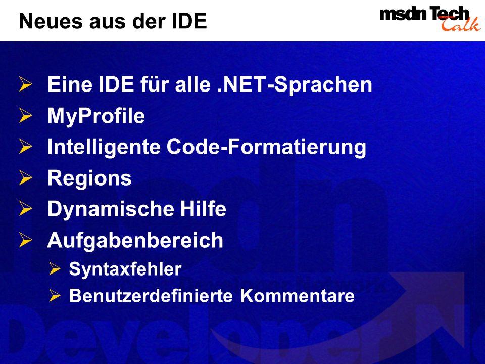 Neues aus der IDE Eine IDE für alle.NET-Sprachen MyProfile Intelligente Code-Formatierung Regions Dynamische Hilfe Aufgabenbereich Syntaxfehler Benutz