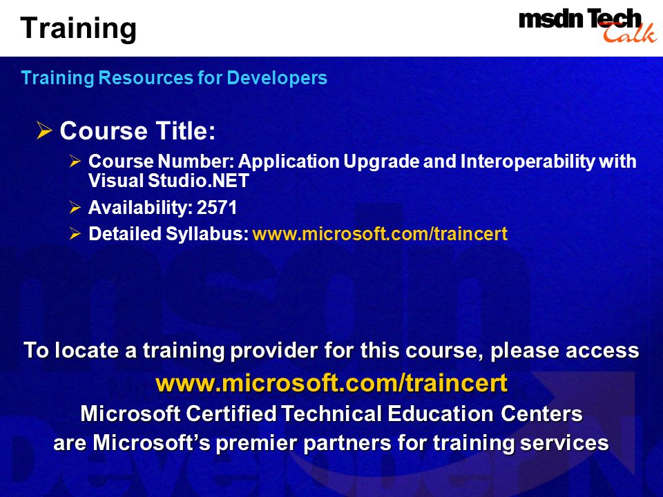 Training Training Resources for Developers Course Title: Course Number: Application Upgrade and Interoperability with Visual Studio.NET Availability: