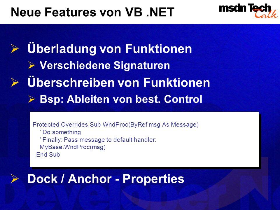 Neue Features von VB.NET Überladung von Funktionen Verschiedene Signaturen Überschreiben von Funktionen Bsp: Ableiten von best. Control Dock / Anchor