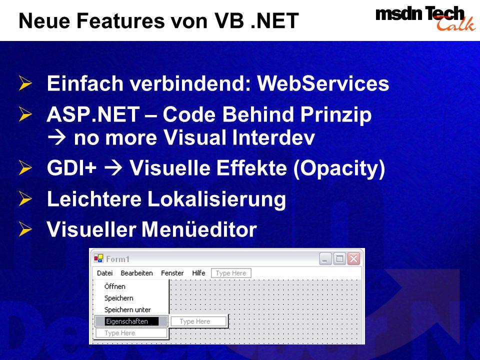 Neue Features von VB.NET Einfach verbindend: WebServices ASP.NET – Code Behind Prinzip no more Visual Interdev GDI+ Visuelle Effekte (Opacity) Leichte