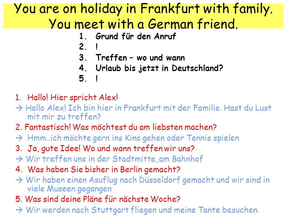 You are on holiday in Frankfurt with family.You meet with a German friend.