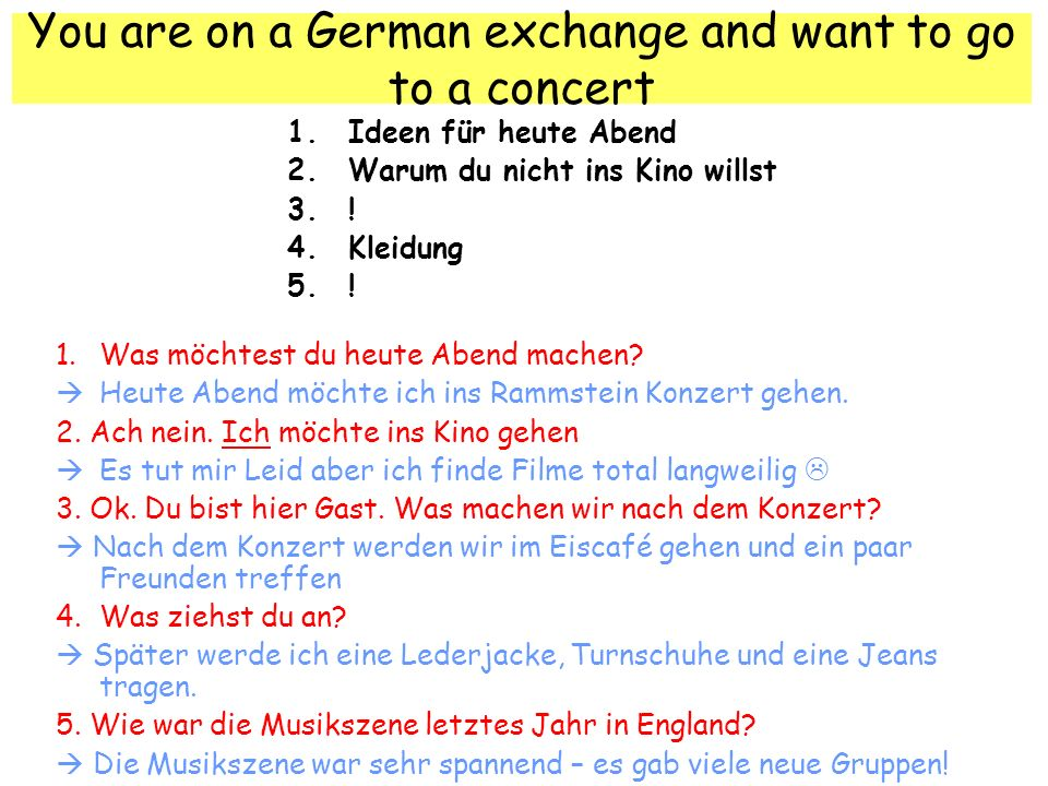 You are on a German exchange and want to go to a concert 1.Ideen für heute Abend 2.Warum du nicht ins Kino willst 3..