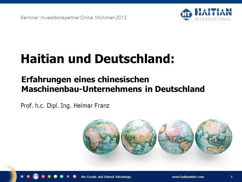 We Create and Extend Advantage.www.haitianinter.com 1 Haitian und Deutschland: Prof. h.c. Dipl. Ing. Helmar Franz Seminar: Investitionspartner China,