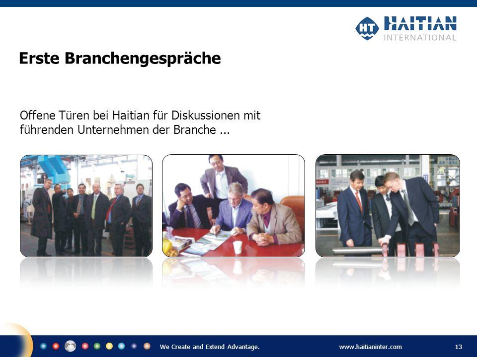 We Create and Extend Advantage.www.haitianinter.com 13 Erste Branchengespräche Offene Türen bei Haitian für Diskussionen mit führenden Unternehmen der