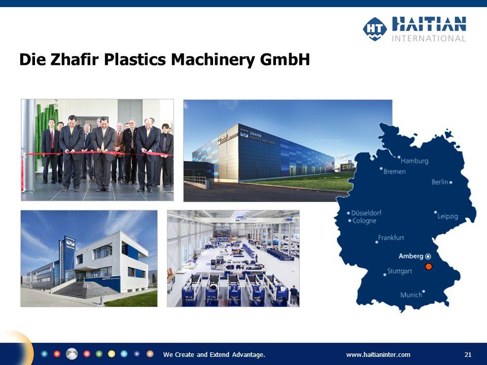 We Create and Extend Advantage.www.haitianinter.com 21 Die Zhafir Plastics Machinery GmbH