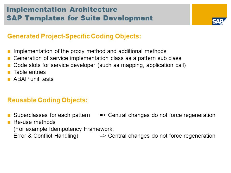 Implementation Architecture SAP Templates for Suite Development Generated Project-Specific Coding Objects: Implementation of the proxy method and addi
