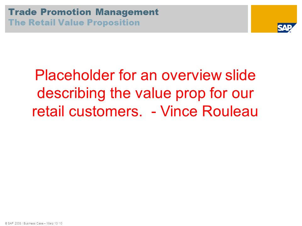 Trade Promotion Management The Retail Value Proposition © SAP 2008 / Business Case – Warp 10/ 10 Placeholder for an overview slide describing the valu