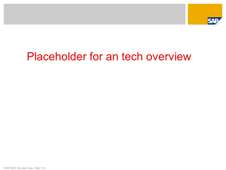 © SAP 2008 / Business Case – Warp 10/ 8 Placeholder for an tech overview