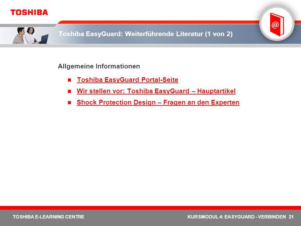 21 TOSHIBA E-LEARNING CENTREKURSMODUL 4: EASYGUARD - VERBINDEN Toshiba EasyGuard: Weiterführende Literatur (1 von 2) Allgemeine Informationen Toshiba