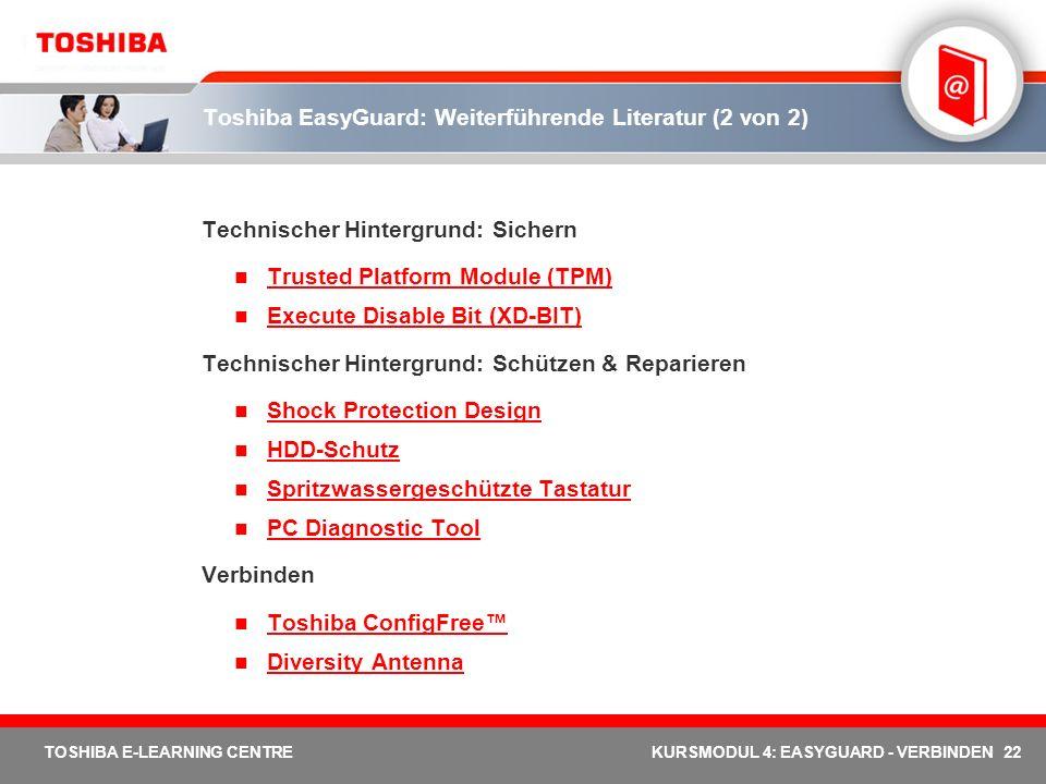 22 TOSHIBA E-LEARNING CENTREKURSMODUL 4: EASYGUARD - VERBINDEN Toshiba EasyGuard: Weiterführende Literatur (2 von 2) Technischer Hintergrund: Sichern