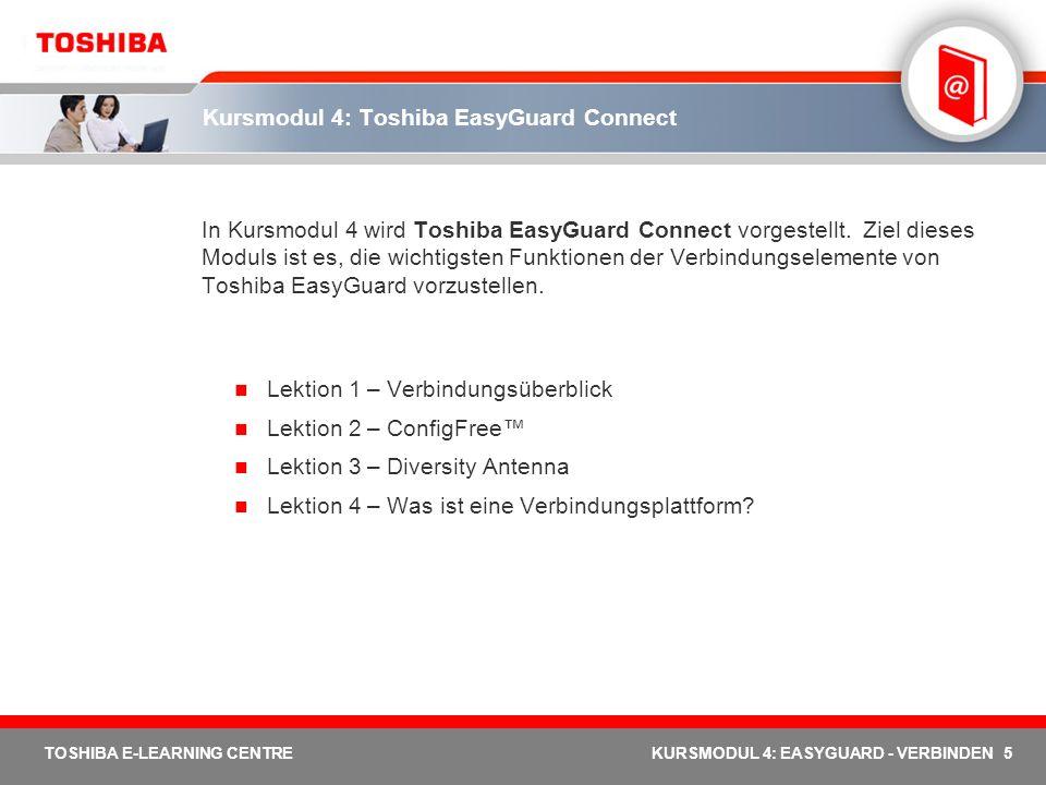 5 TOSHIBA E-LEARNING CENTREKURSMODUL 4: EASYGUARD - VERBINDEN Kursmodul 4: Toshiba EasyGuard Connect In Kursmodul 4 wird Toshiba EasyGuard Connect vor