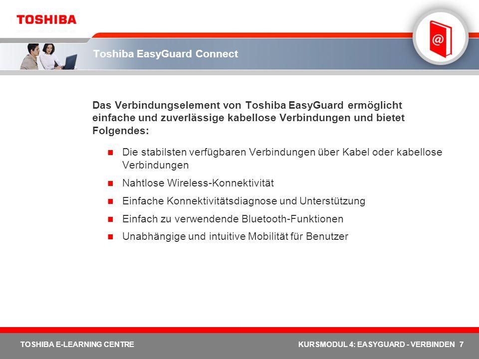 7 TOSHIBA E-LEARNING CENTREKURSMODUL 4: EASYGUARD - VERBINDEN Toshiba EasyGuard Connect Das Verbindungselement von Toshiba EasyGuard ermöglicht einfac