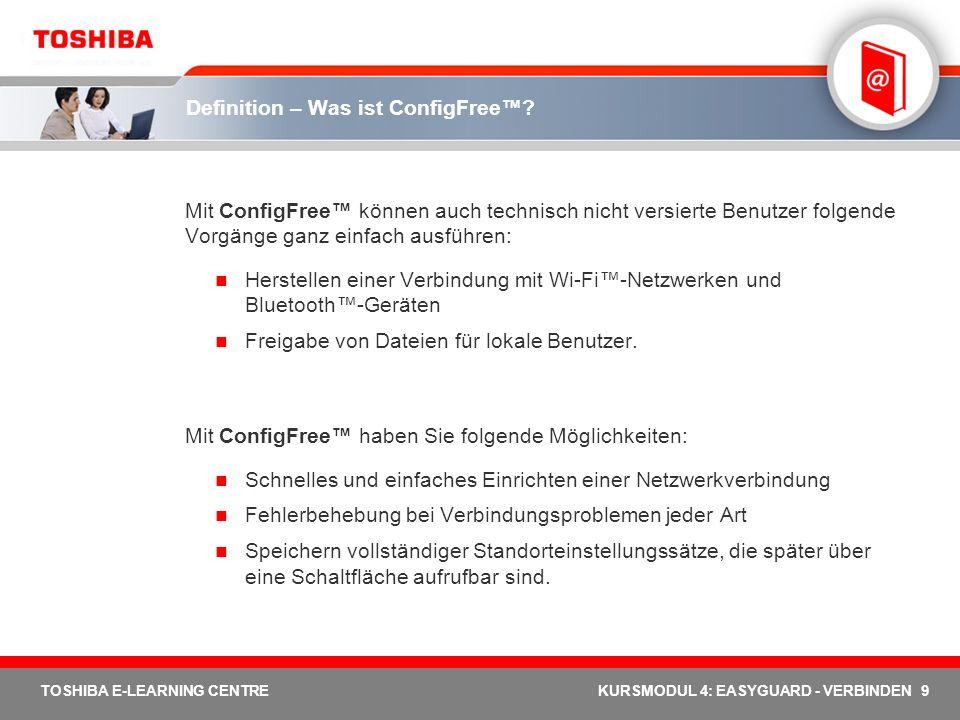9 TOSHIBA E-LEARNING CENTREKURSMODUL 4: EASYGUARD - VERBINDEN Definition – Was ist ConfigFree? Mit ConfigFree können auch technisch nicht versierte Be