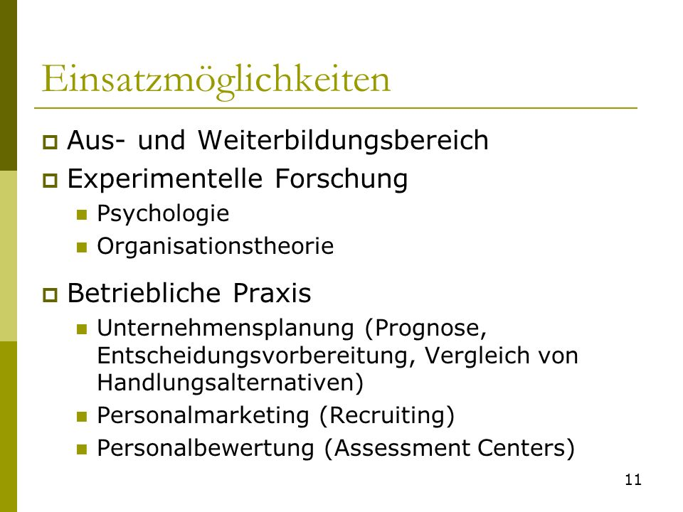 Einsatzmöglichkeiten Aus- und Weiterbildungsbereich Experimentelle Forschung Psychologie Organisationstheorie Betriebliche Praxis Unternehmensplanung