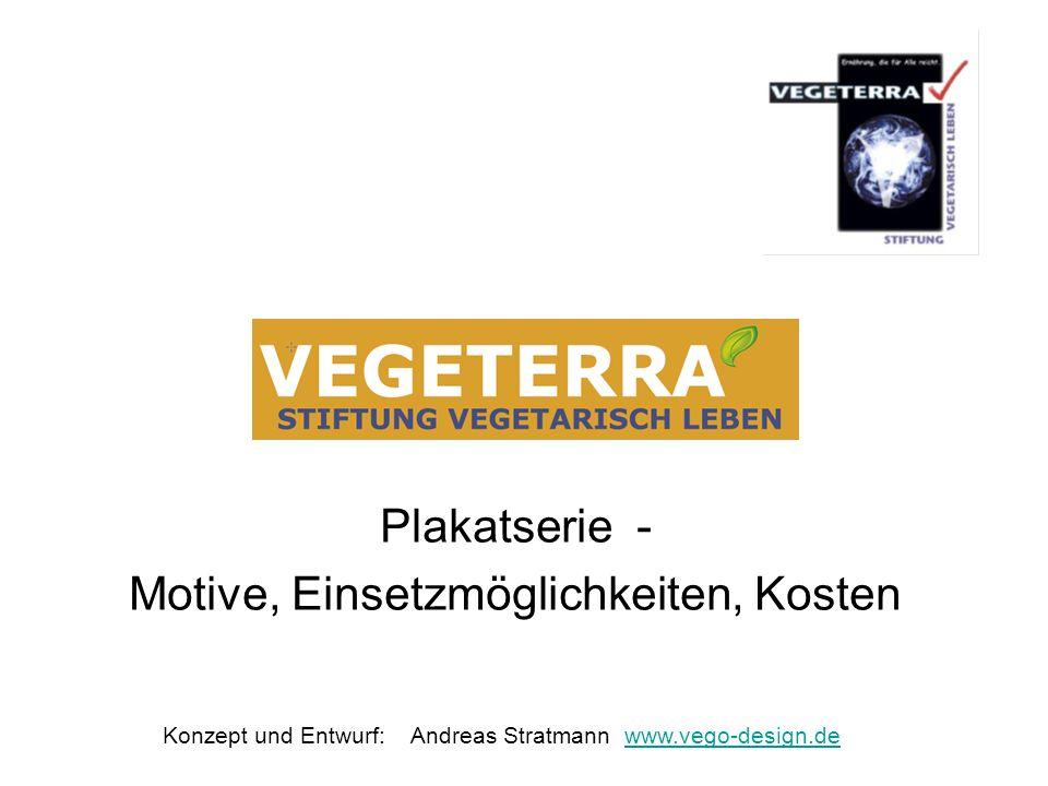 Plakatserie - Motive, Einsetzmöglichkeiten, Kosten Konzept und Entwurf: Andreas Stratmann www.vego-design.dewww.vego-design.de