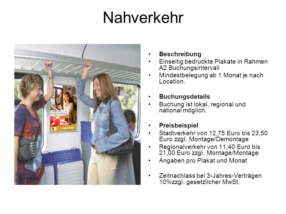 Nahverkehr Beschreibung Einseitig bedruckte Plakate in Rahmen A2 Buchungsintervall Mindestbelegung ab 1 Monat je nach Location. Buchungsdetails Buchun