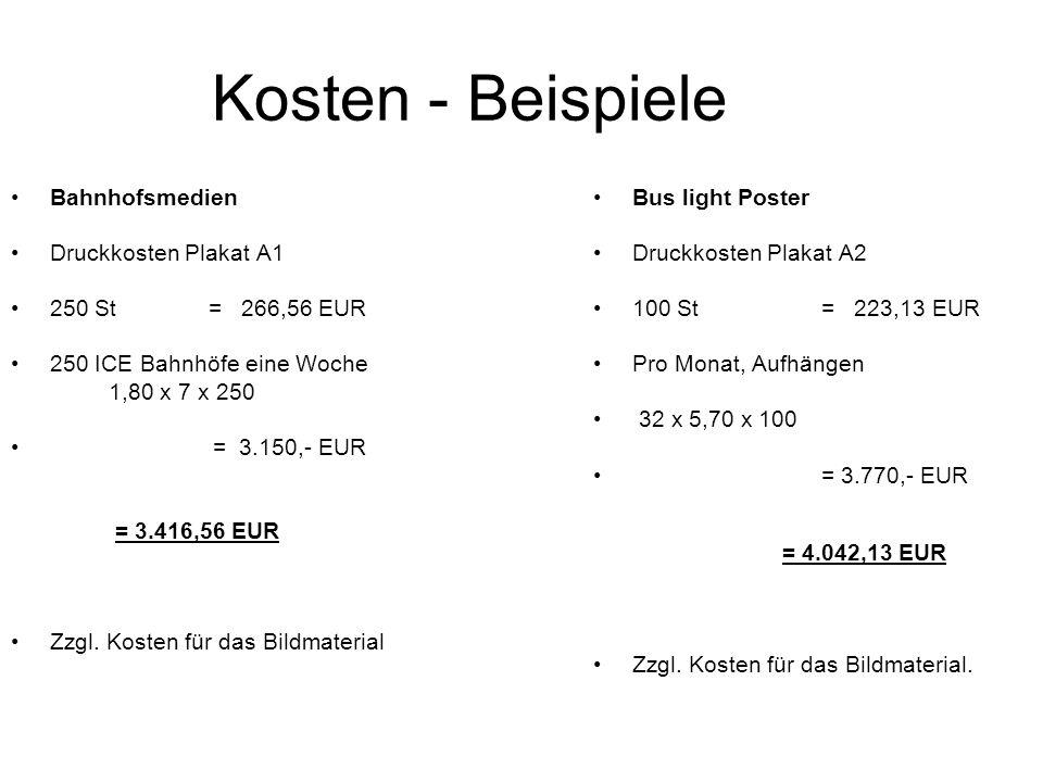 Kosten - Beispiele Bahnhofsmedien Druckkosten Plakat A1 250 St = 266,56 EUR 250 ICE Bahnhöfe eine Woche 1,80 x 7 x 250 = 3.150,- EUR = 3.416,56 EUR Zz