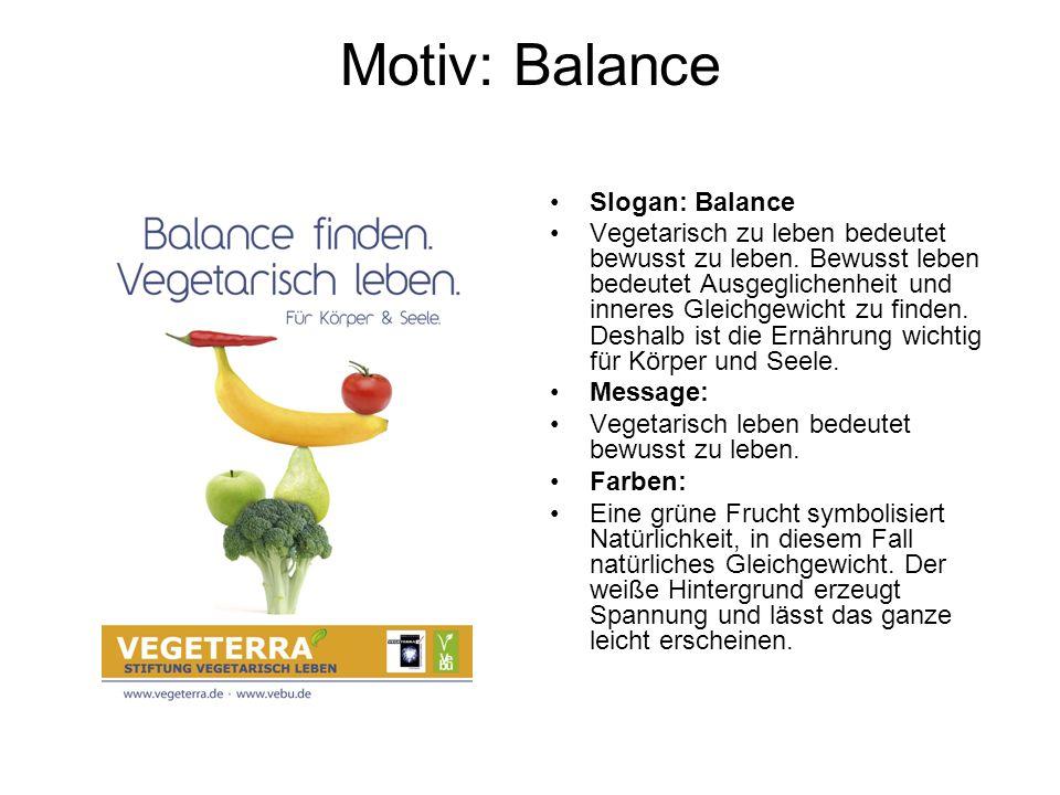Motiv: Balance Slogan: Balance Vegetarisch zu leben bedeutet bewusst zu leben. Bewusst leben bedeutet Ausgeglichenheit und inneres Gleichgewicht zu fi