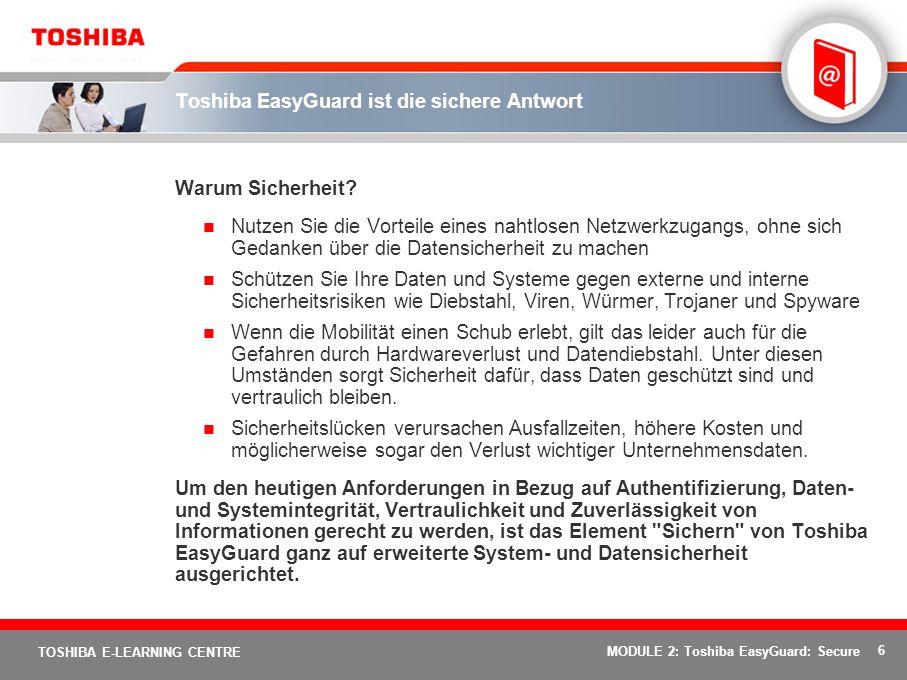 6 TOSHIBA E-LEARNING CENTRE MODULE 2: Toshiba EasyGuard: Secure Toshiba EasyGuard ist die sichere Antwort Warum Sicherheit.
