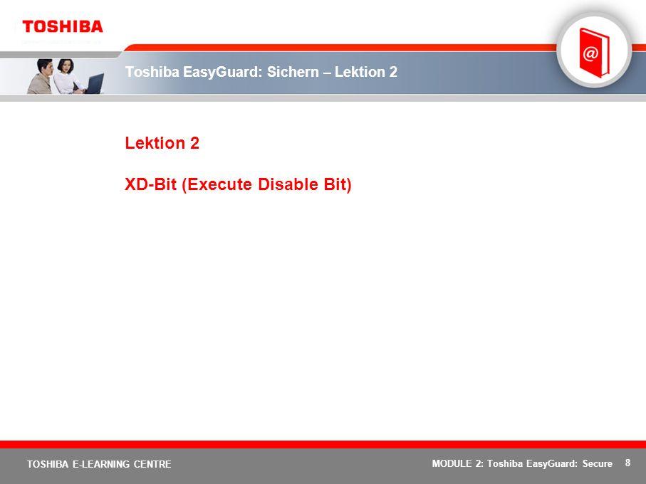 8 TOSHIBA E-LEARNING CENTRE MODULE 2: Toshiba EasyGuard: Secure Toshiba EasyGuard: Sichern – Lektion 2 Lektion 2 XD-Bit (Execute Disable Bit)