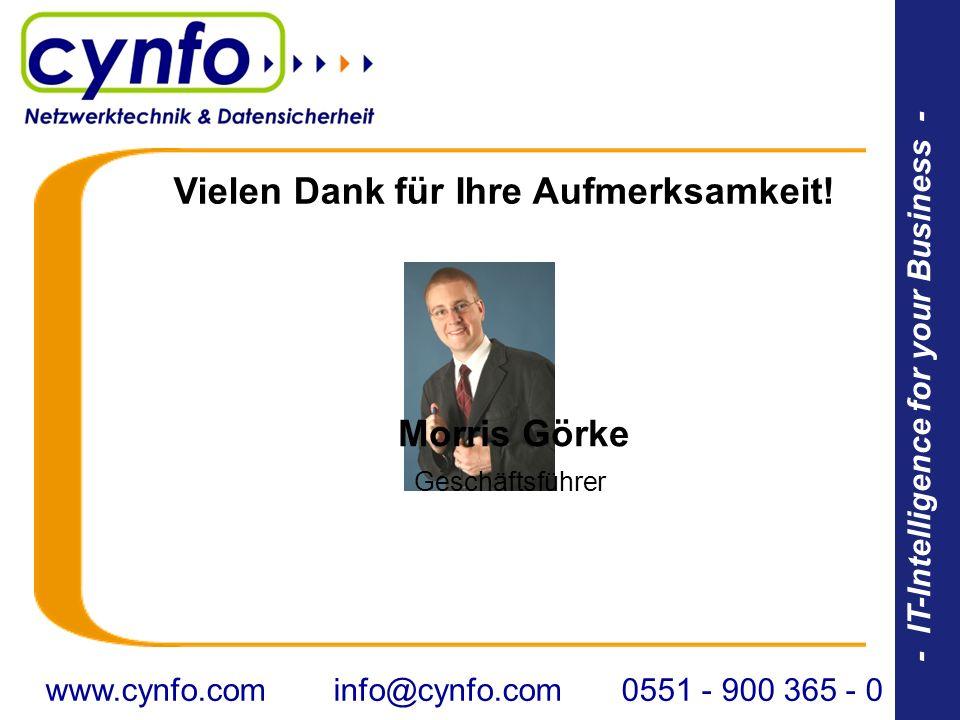 - IT-Intelligence for your Business - Vielen Dank für Ihre Aufmerksamkeit! Morris Görke Geschäftsführer www.cynfo.cominfo@cynfo.com0551 - 900 365 - 0
