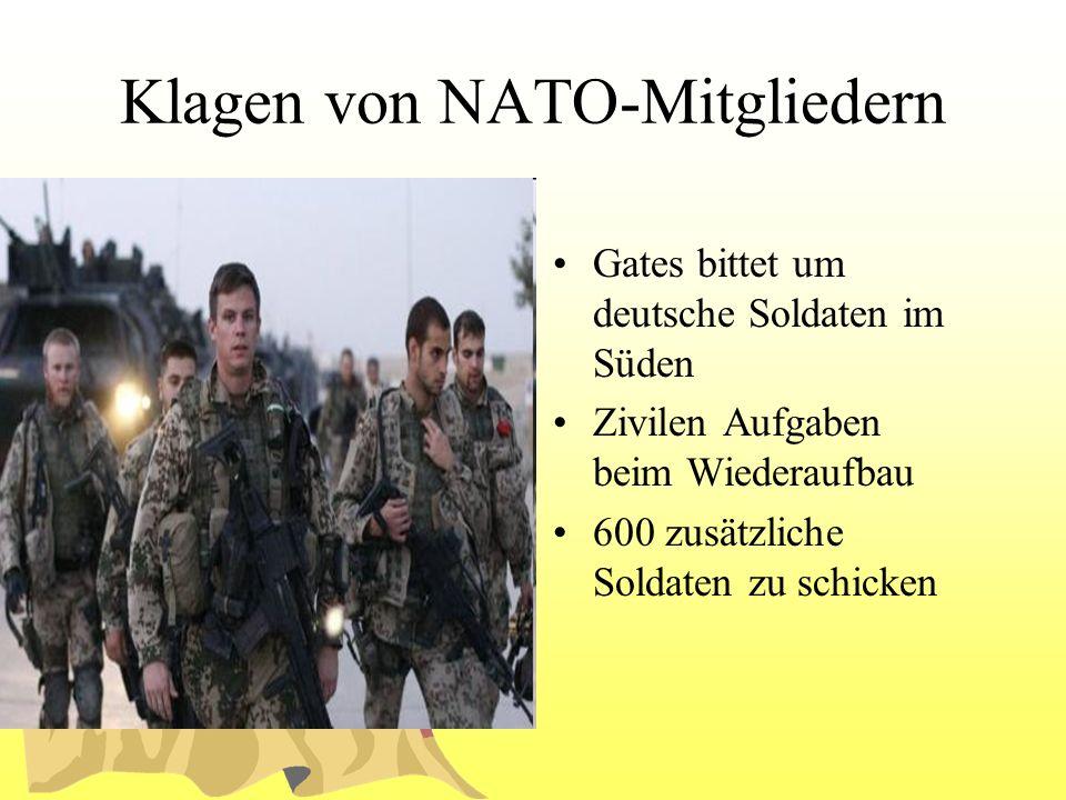 Klagen von NATO-Mitgliedern Gates bittet um deutsche Soldaten im Süden Zivilen Aufgaben beim Wiederaufbau 600 zusätzliche Soldaten zu schicken