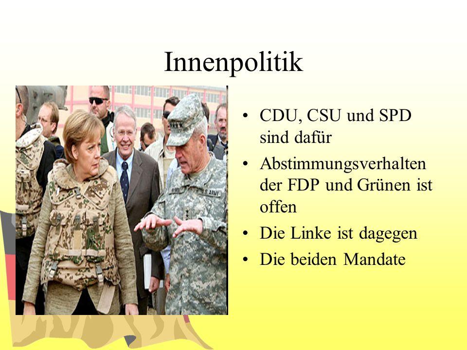 Innenpolitik CDU, CSU und SPD sind dafür Abstimmungsverhalten der FDP und Grünen ist offen Die Linke ist dagegen Die beiden Mandate