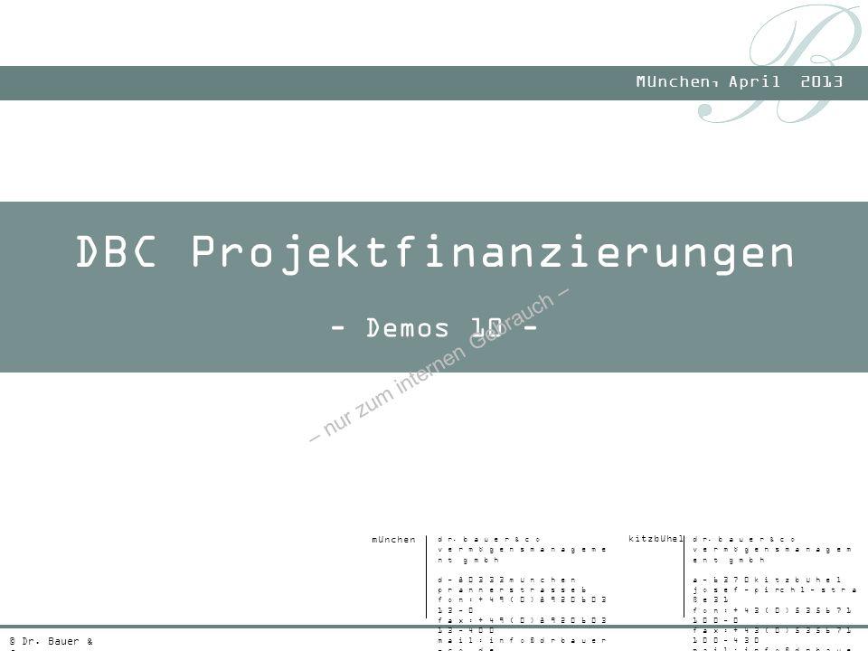 München, April 2013 © Dr. Bauer & Co. - Demos 10 - DBC Projektfinanzierungen – nur zum internen Gebrauch – kitzbühel d r. b a u e r & c o v e r m ö g