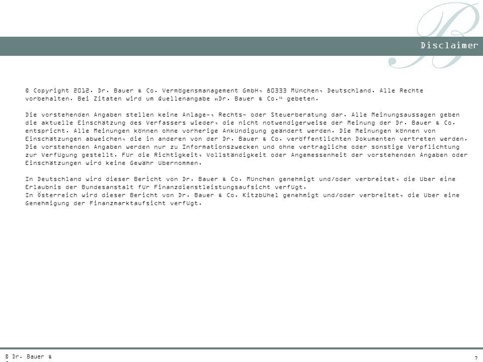 7 Disclaimer © Dr. Bauer & Co. © Copyright 2012. Dr. Bauer & Co. Vermögensmanagement GmbH, 80333 München, Deutschland. Alle Rechte vorbehalten. Bei Zi