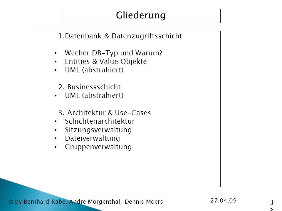 27.04.09 © by Bernhard Rabe, Andre Morgenthal, Dennis Moers Gliederung 1.Datenbank & Datenzugriffsschicht Wecher DB-Typ und Warum.