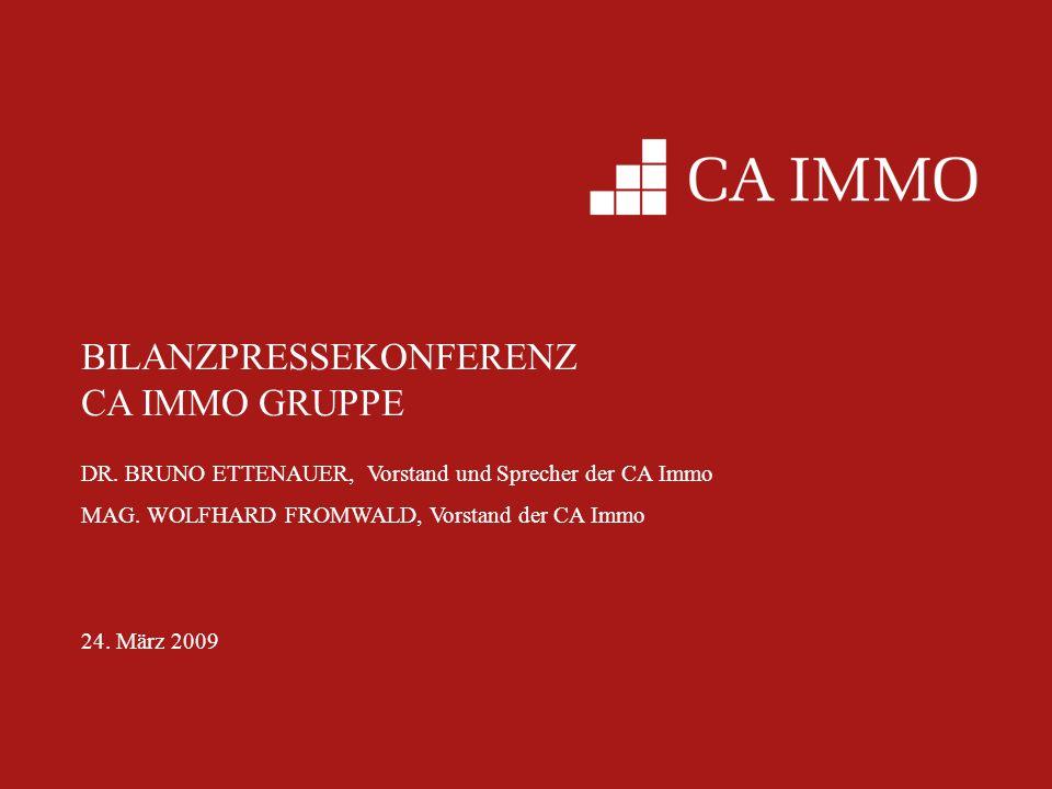 BILANZPRESSEKONFERENZ CA IMMO GRUPPE DR. BRUNO ETTENAUER, Vorstand und Sprecher der CA Immo MAG. WOLFHARD FROMWALD, Vorstand der CA Immo 24. März 2009