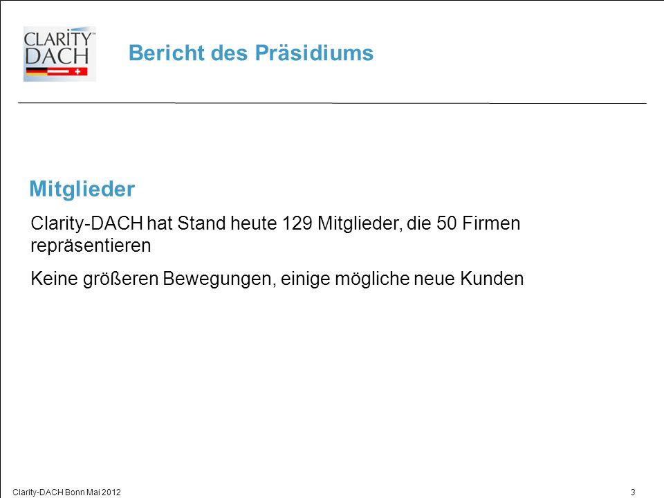 3 Bericht des Präsidiums Mitglieder Clarity-DACH hat Stand heute 129 Mitglieder, die 50 Firmen repräsentieren Keine größeren Bewegungen, einige mögliche neue Kunden Clarity-DACH Bonn Mai 2012