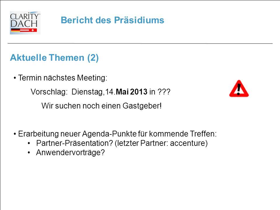 Bericht des Präsidiums Aktuelle Themen (2) Termin nächstes Meeting: Vorschlag: Dienstag,14.Mai 2013 in ??.