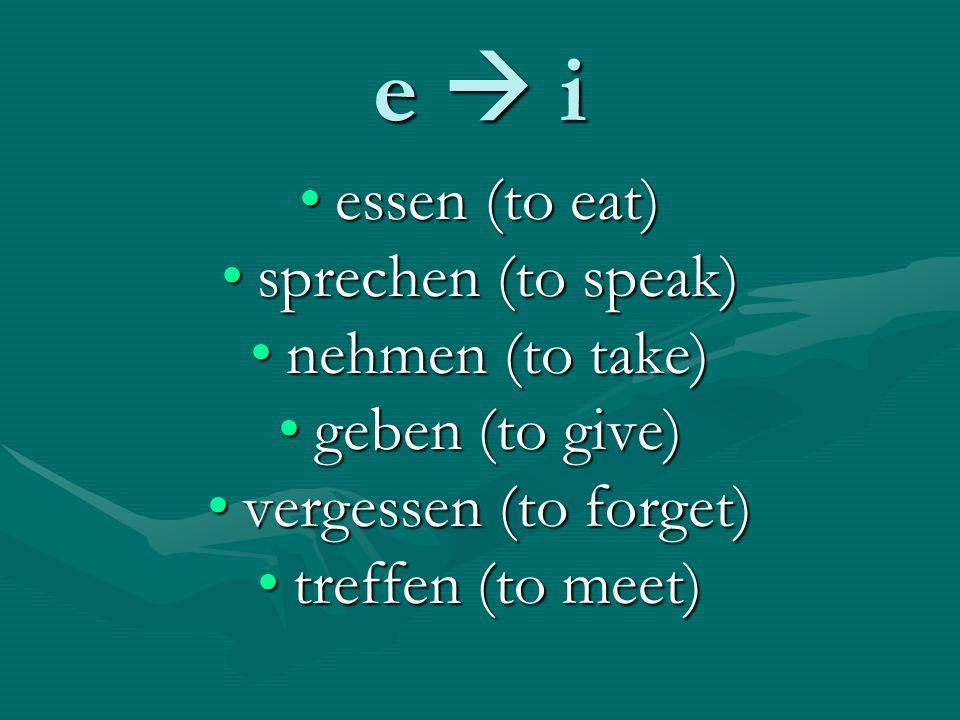 e i essen (to eat)essen (to eat) sprechen (to speak)sprechen (to speak) nehmen (to take)nehmen (to take) geben (to give)geben (to give) vergessen (to forget)vergessen (to forget) treffen (to meet)treffen (to meet)