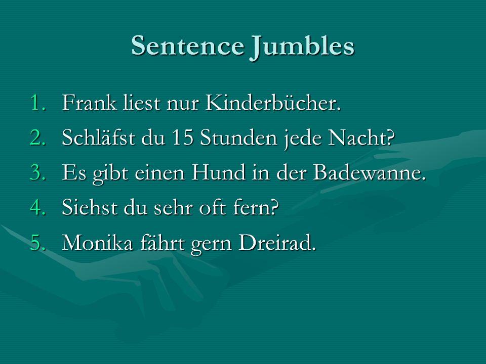 Sentence Jumbles 1.Frank liest nur Kinderbücher.2.Schläfst du 15 Stunden jede Nacht.