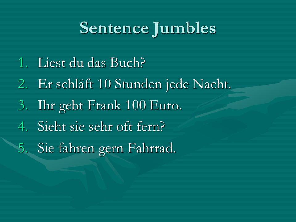 Sentence Jumbles 1.Liest du das Buch.2.Er schläft 10 Stunden jede Nacht.