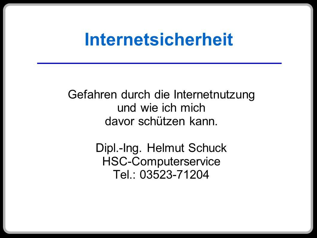 Internetsicherheit Gefahren durch die Internetnutzung und wie ich mich davor schützen kann. Dipl.-Ing. Helmut Schuck HSC-Computerservice Tel.: 03523-7