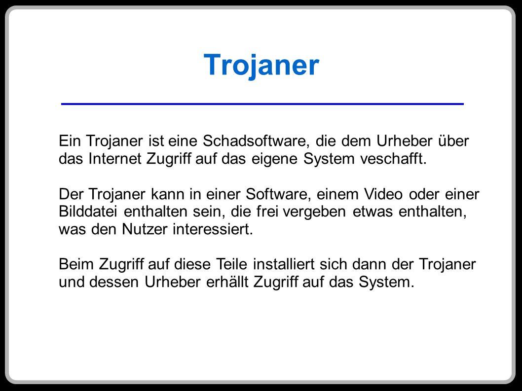 Trojaner Ein Trojaner ist eine Schadsoftware, die dem Urheber über das Internet Zugriff auf das eigene System veschafft. Der Trojaner kann in einer So
