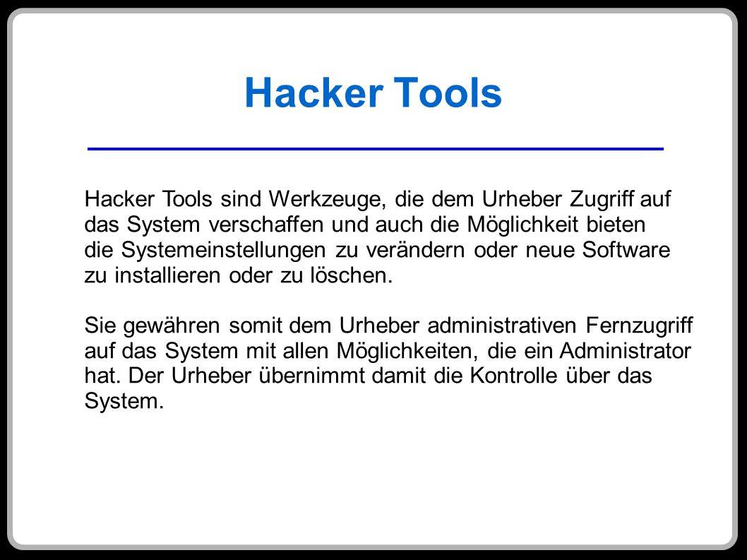 Hacker Tools Hacker Tools sind Werkzeuge, die dem Urheber Zugriff auf das System verschaffen und auch die Möglichkeit bieten die Systemeinstellungen z