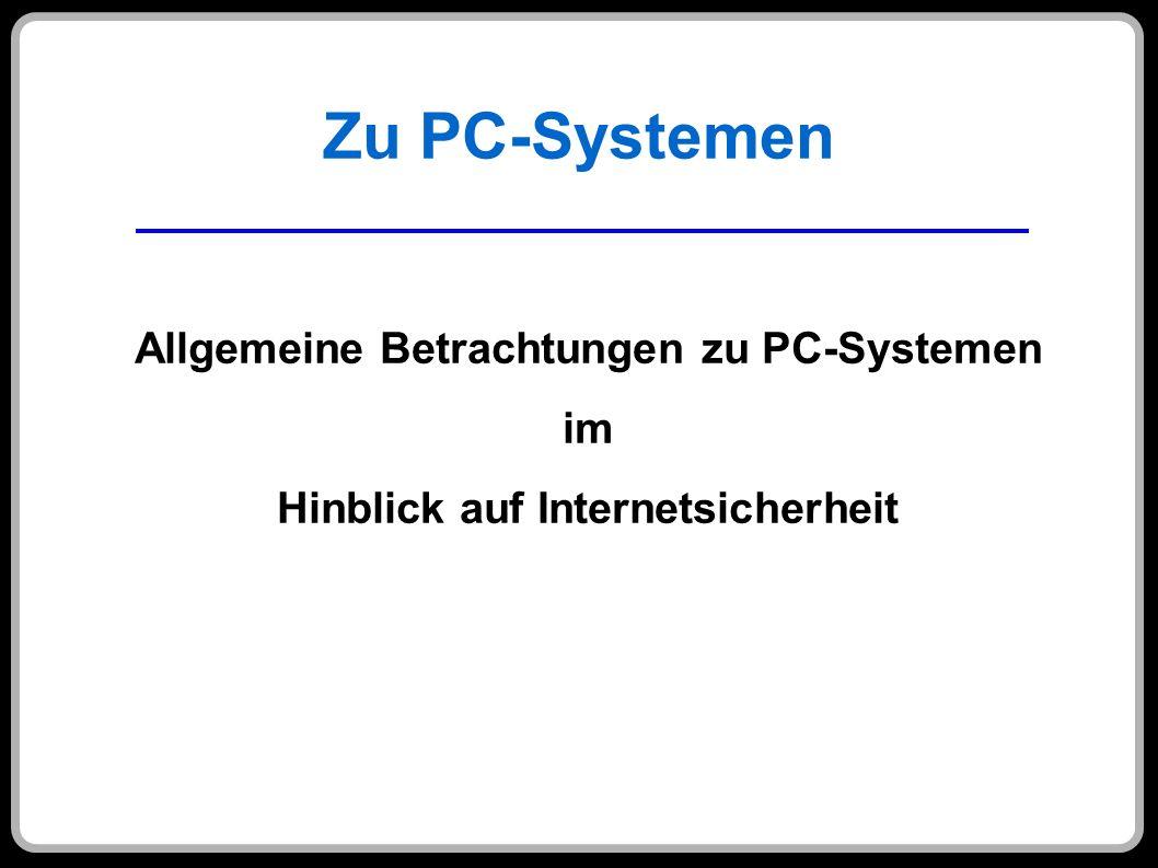 Zu PC-Systemen Allgemeine Betrachtungen zu PC-Systemen im Hinblick auf Internetsicherheit